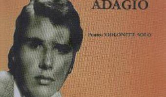 Cartea Adagio pentru Violoncel solo – Tudor Dumitrescu (download, pret, reducere)