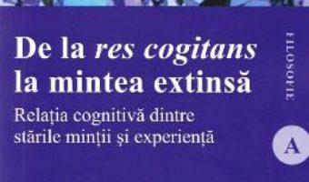 Cartea De la res cogitans la mintea extinsa – Ionut Mladin (download, pret, reducere)