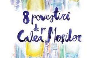 Cartea 8 povestiri de pe Calea Mosilor – Adina Popescu (download, pret, reducere)