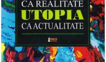Cartea Utopia ca realitate, utopia ca actualitate – Gratiela Popescu (download, pret, reducere)
