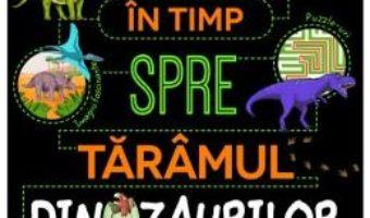 Cartea Calatorie in timp spre taramul dinozaurilor (download, pret, reducere)