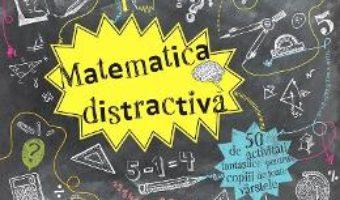 Cartea Matematica distractiva – 50 de activitati fantastice pentru copiii de toate varstele (download, pret, reducere)