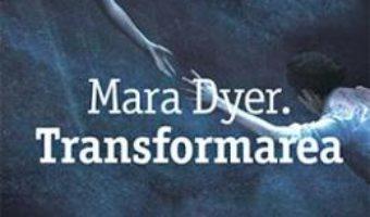 Cartea Mara Dyer. Transformarea – Michelle Hodkin (download, pret, reducere)