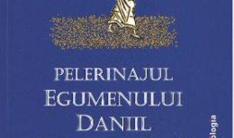 Cartea Pelerinajul egumenului Daniil Din Tara Sfanta (1106-1108) (download, pret, reducere)
