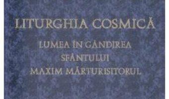 Cartea Liturghia Cosmica – Hans Urs von Balthasar (download, pret, reducere)