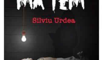 Cartea Nu ma tem – Silviu Urdea (download, pret, reducere)
