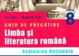 Cartea Limba romana – Clasa 8 – Ghid de pregatire Evaluare nationala – Ion Popa, Marinela Popa (download, pret, reducere)