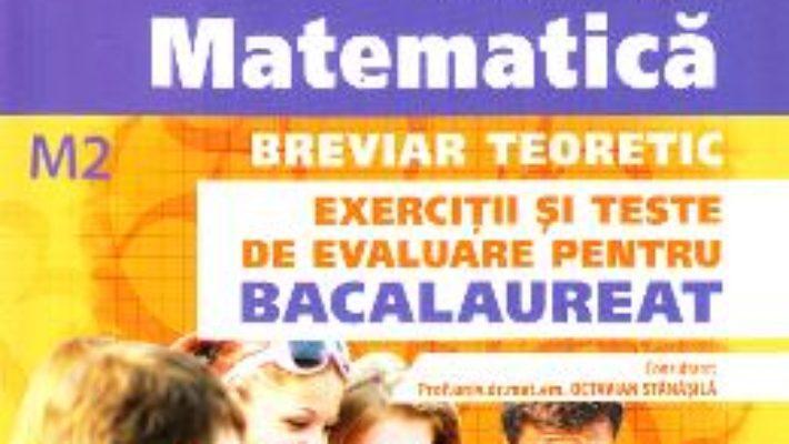 Cartea Matematica M2. Breviar teoretic. Exercitii si teste de evaluare pentru bacalaureat – Petre Simion, Victor Nicolae (download, pret, reducere)