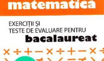 Cartea Matematica M1-M2. Exercitii si teste de evaluare pentru Bac – Cristina L. Stefan, Mugurel Stefan (download, pret, reducere)