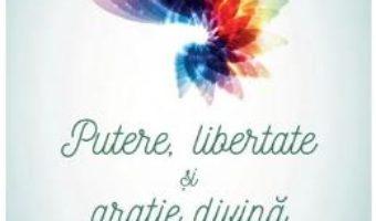 Cartea Putere, libertate si gratie divina – Deepak Chopra (download, pret, reducere)