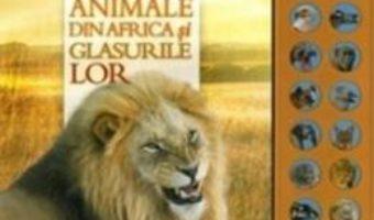 Cartea Mica enciclopedie: Animale din Africa si glasurile lor (download, pret, reducere)