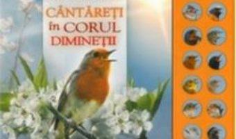 Cartea Mica enciclopedie: Cantareti in corul diminetii (download, pret, reducere)