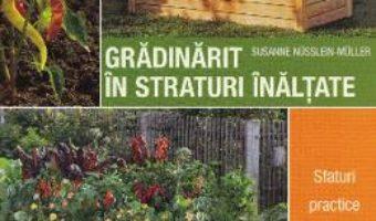 Cartea Gradinarit in straturi inaltate – Susanne Nusslein-Muller (download, pret, reducere)