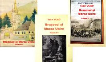 Cartea Brasovul si Marea unire Vol. I+II+III – Ioan Vlad (download, pret, reducere)