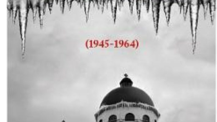 Cartea Biserica Ortodoxa Romana si puterea comunista (1945-1964) – Bogdan Georgescu (download, pret, reducere)