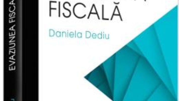Cartea Evaziunea fiscala – Daniela Dediu (download, pret, reducere)
