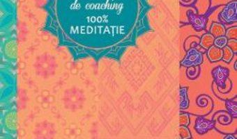 Cartea Carnetul meu de coaching 100% meditatie – Florence Lamy (download, pret, reducere)