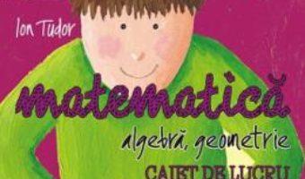 Cartea Matematica – Clasa 8 – Caiet Partea I Initiere ed.2018-2019 – Ion Tudor (download, pret, reducere)