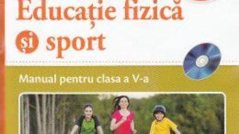 Cartea Educatie fizica si sport – Clasa 5 – Manual + CD – Petrica Dragomir, Titel Iordache (download, pret, reducere)