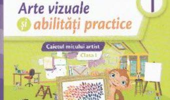 Cartea Arte vizuale si abilitati practice – Clasa 1 – Caietul micului artist – Nicoleta Ciobanu, Irina Terecoasa (download, pret, reducere)