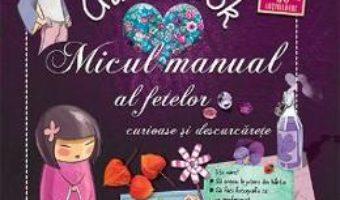 Cartea Micul manual al fetelor curioase si descurcarete (download, pret, reducere)