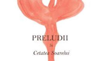 Cartea Preludii in Cetatea Soarelui – Claudia Motea (download, pret, reducere)