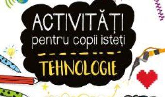 Cartea Activitati pentru copii isteti – Tehnologie (download, pret, reducere)
