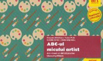 Cartea ABC-ul micului artist. Arte vizuale si abilitati practice – Clasa Pregatitoare – Cleopatra Mihailescu (download, pret, reducere)