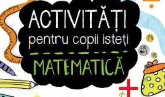 Cartea Activitati pentru copii isteti – Matematica (download, pret, reducere)