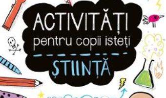 Cartea Activitati pentru copii isteti – Stiinta (download, pret, reducere)