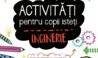 Cartea Activitati pentru copii isteti – Inginerie (download, pret, reducere)