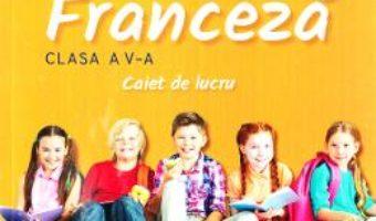 Cartea Limba moderna 2. Franceza – Clasa 5 – Caiet de lucru – Gina Belabed, Claudia Dobre (download, pret, reducere)