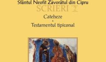 Download  Scrieri 2: Cateheze. Testamentul tipiconal – Sfantul Neofit Zavoratul din Cipru PDF Online