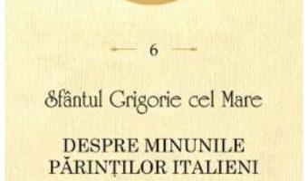 Download  Despre minunile parintilor italieni – Sfantul Grigorie cel Mare PDF Online
