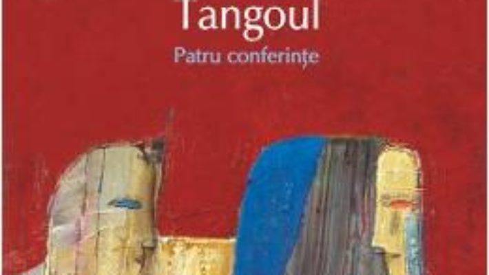 Cartea Tangoul. Patru conferinte – Jorge Luis Borges (download, pret, reducere)