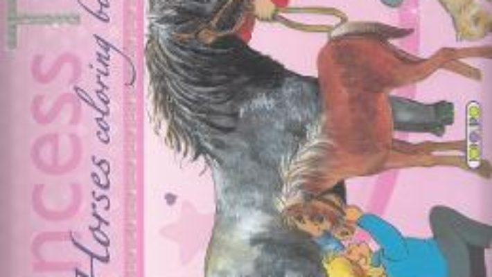 Cartea Princess Top – Horses Coloring Book (download, pret, reducere)