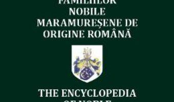 Cartea Enciclopedia familiilor nobile maramuresene de origine romana – Alexandru Filipascu (download, pret, reducere)