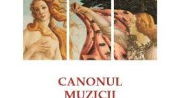 Cartea Canonul muzicii europene – Oleg Garaz (download, pret, reducere)