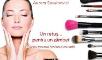 Cartea Un retus… pentru un zambet – Aurora Spasinovici (download, pret, reducere)