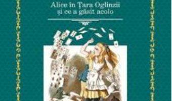 Download  Aventurile lui Alice in Tara Minunilor. Alice in Tara Oglinzii – Lewis Carroll PDF Online