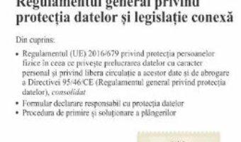 Cartea Regulamentul general privind protectia datelor si legislatie conexa Act. 7.08.2018 (download, pret, reducere)