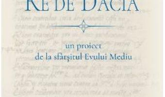 Cartea Re de Dacia – Ioan-Aurel Pop, Alexandru Simon (download, pret, reducere)