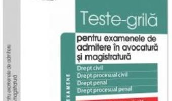 Cartea Teste-grila pentru examenele de admitere in avocatura si magistratura – Malina Tebies (download, pret, reducere)