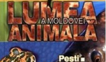 Cartea Lumea animala a Moldovei. Vol. 2: Pesti. Amfibieni. Reptile (download, pret, reducere)