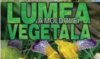 Cartea Lumea vegetala a Moldovei. Vol. 4: Plante cu flori 3 (download, pret, reducere)