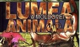 Cartea Lumea animala a Moldovei. Vol. 1: Nevertebrate (download, pret, reducere)
