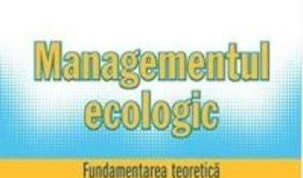 Cartea Managementul Ecologic – Fundamentarea Teoretica Si Evolutia Paradigmelor – Arcadie Capcelea (download, pret, reducere)