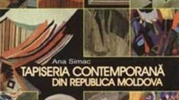 Cartea Tapiseria contemporana din Republica Moldova – Ana Simac (download, pret, reducere)