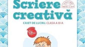 Cartea Scriere creativa – Clasa 3 – Caiet – Nicoleta Stanica, Daniela Stoicescu (download, pret, reducere)