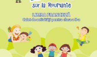 Cartea Zoom sur la Roumanie. Franceza – Clasa 2 – Raisa Elena Vlad, Lili Radu (download, pret, reducere)